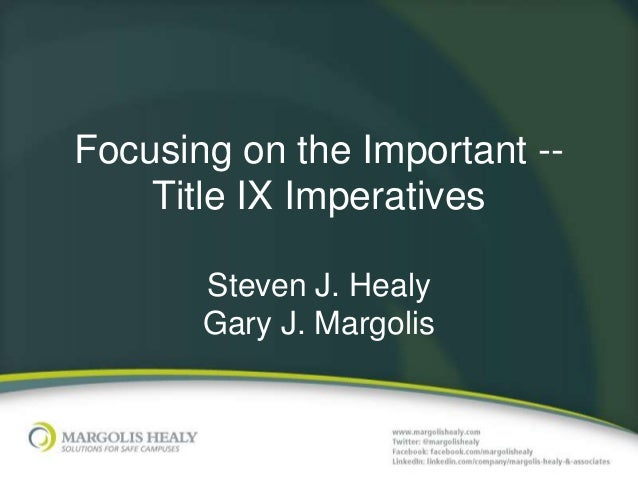 Focusing on the Important --    Title IX Imperatives       Steven J. Healy       Gary J. Margolis