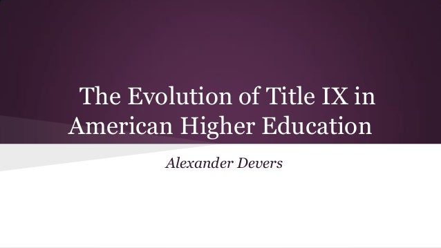 The Evolution of Title IX in American Higher Education Alexander Devers