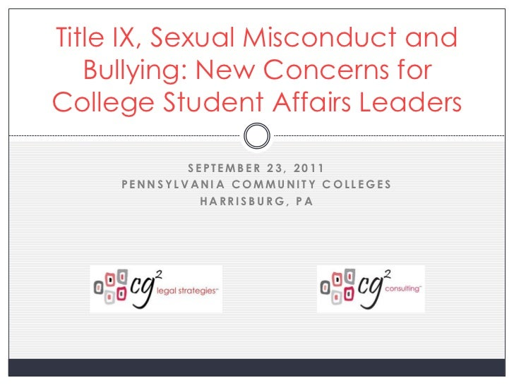 Title IX, Sexual Misconduct and   Bullying: New Concerns forCollege Student Affairs Leaders             SEPTEMBER 23, 2011...