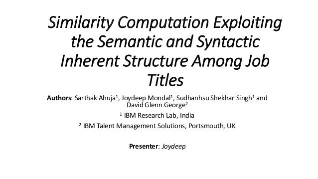 Similarity Computation Exploiting the Semantic and Syntactic Inherent Structure Among Job Titles Authors: Sarthak Ahuja1, ...