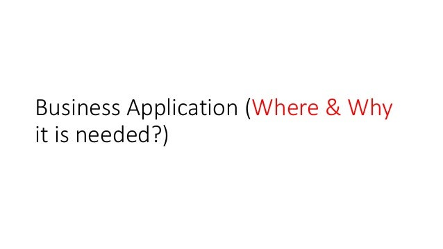Business Application (Where & Why it is needed?)