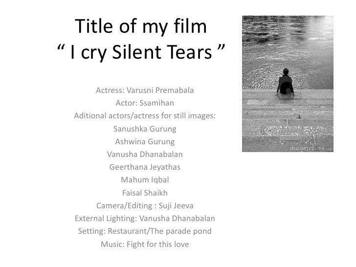 """Title of my film"""" I cry Silent Tears """" <br />Actress: Varusni Premabala<br />Actor: Ssamihan<br />Aditional actors/actress..."""