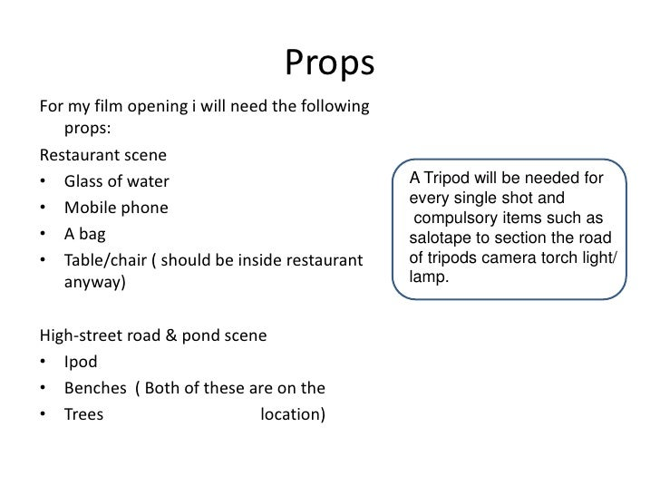 Props<br />For my film opening i will need the following props:<br />Restaurant scene<br />Glass of water<br />Mobile phon...