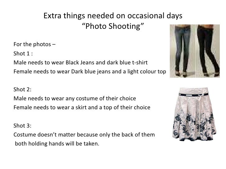 """Extra things needed on occasional days""""Photo Shooting""""<br />For the photos –<br />Shot 1 :<br />Male needs to wear Black J..."""