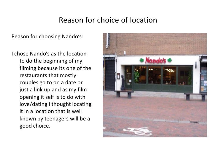 Reason for choice of location<br />Reason for choosing Nando's:<br />I chose Nando's as the location to do the beginning o...