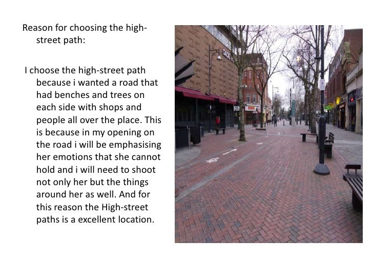 Reason for choosing the high-street path:<br /> I choose the high-street path because i wanted a road that had benches and...