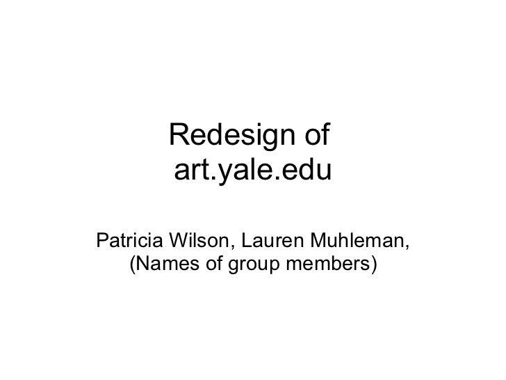 Redesign of art.yale.edu Patricia Wilson, Lauren Muhleman, (Names of group members)