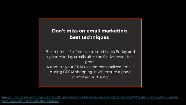 Don't miss on email marketing best techniques Be on time. It's of no use to send black Friday and cyber Monday emails afte...