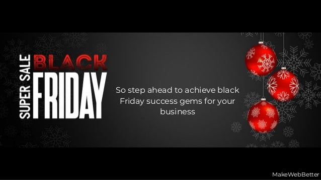So step ahead to achieve black Friday success gems for your business MakeWebBetter