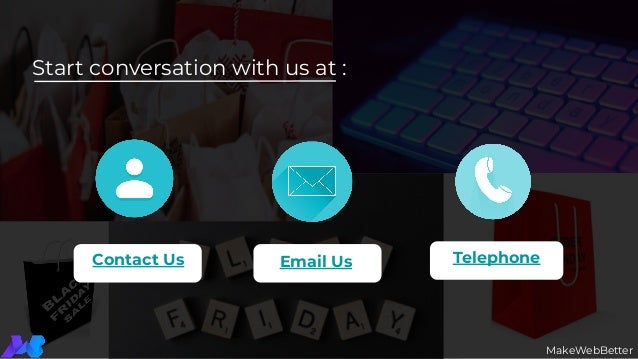 Start conversation with us at : Contact Us Email Us Telephone MakeWebBetter