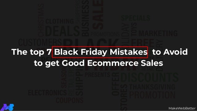 The top 7 Black Friday Mistakes to Avoid to get Good Ecommerce Sales MakeWebBetter