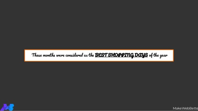 These months were considered as the BEST SHOPPING DAYS of the year MakeWebBette