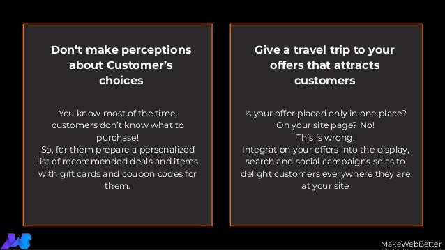 Don't make perceptions about Customer's choices Give a travel trip to your offers that attracts customers You know most of...
