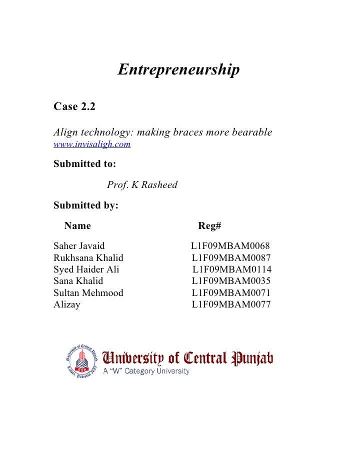 Entrepreneurship  Case 2.2  Align technology: making braces more bearable www.invisaligh.com  Submitted to:             Pr...