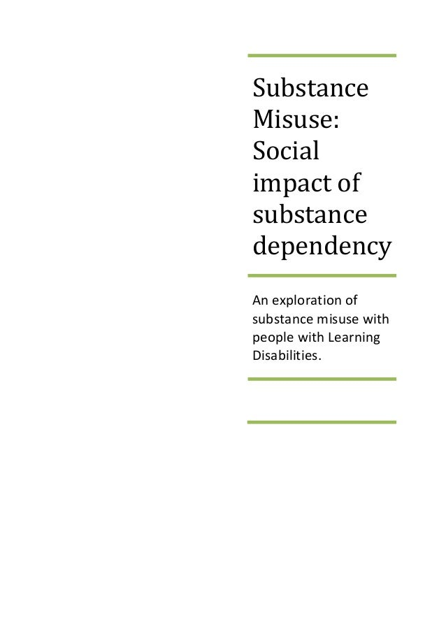 SubstanceMisuse:Socialimpact ofsubstancedependencyAn exploration ofsubstance misuse withpeople with LearningDisabilities.