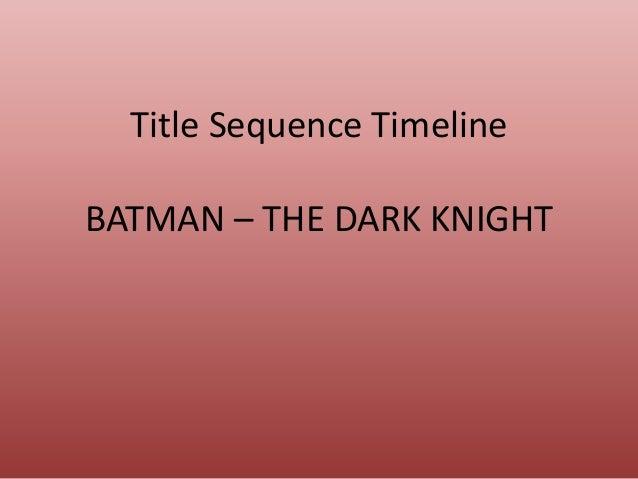Title Sequence Timeline  BATMAN – THE DARK KNIGHT