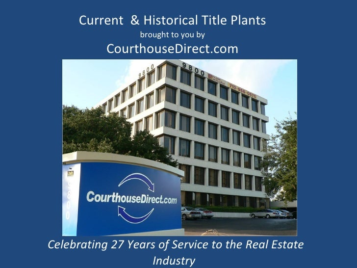 Current  & Historical Title Plants brought to you by CourthouseDirect.com Celebrating 27 Years of Service to the Real Esta...