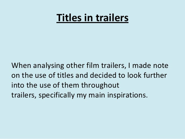 Titles in trailersWhen analysing other film trailers, I made noteon the use of titles and decided to look furtherinto the ...