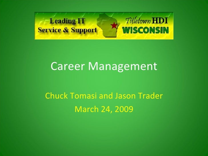 Career Management Chuck Tomasi and Jason Trader March 24, 2009