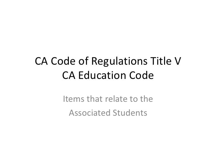 CA Code of Regulations Title VCA Education Code<br />Items that relate to the<br />Associated Students<br />