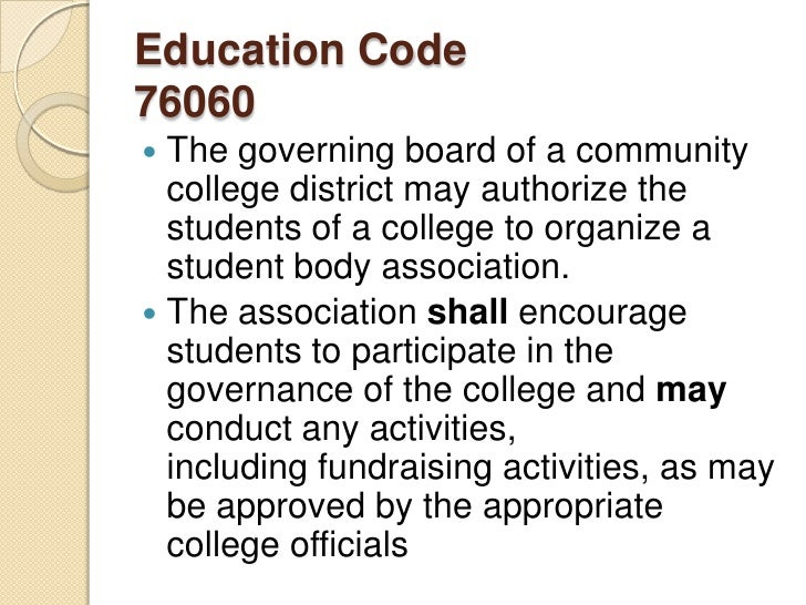 Education Code76060<br />The governing board of a community college district may authorize the students of a college to or...