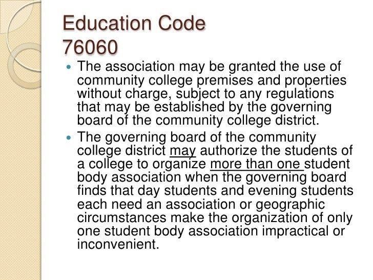 Education Code76060<br />The association may be granted the use of community college premises and properties without charg...
