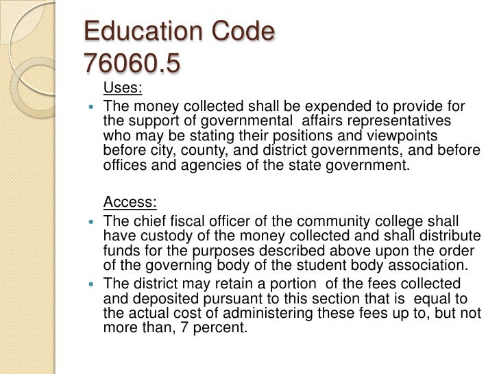 Education Code76060.5<br />Uses:<br />The money collected shall be expended to provide for the support of governmental  af...