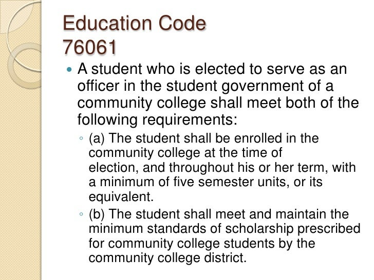 Education Code76061<br />A student who is elected to serve as an officer in the student government of a community college ...