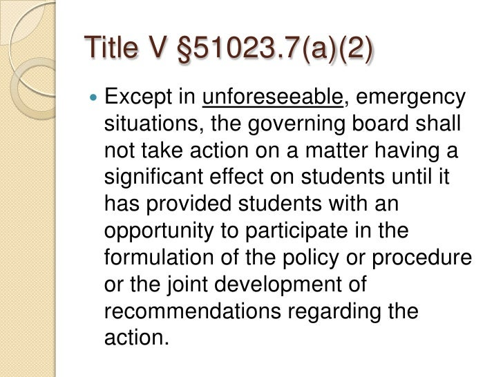 Title V §51023.7(a)(2)<br />Except in unforeseeable, emergency situations, the governing board shall not take action on a ...