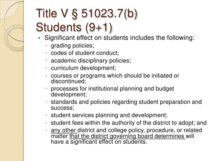 Title V § 51023.7(b)Students (9+1)<br />Significant effect on students includes the following:<br />grading policies;<br /...