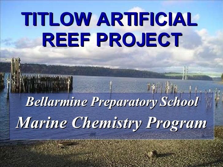 TITLOW ARTIFICIAL  REEF PROJECT Bellarmine Preparatory School Marine Chemistry Program