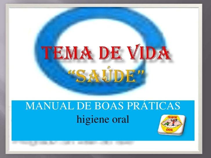 """TEMA DE VIDA """"SAÚDE""""<br />MANUAL DE BOAS PRÁTICAS <br />higiene oral<br />"""