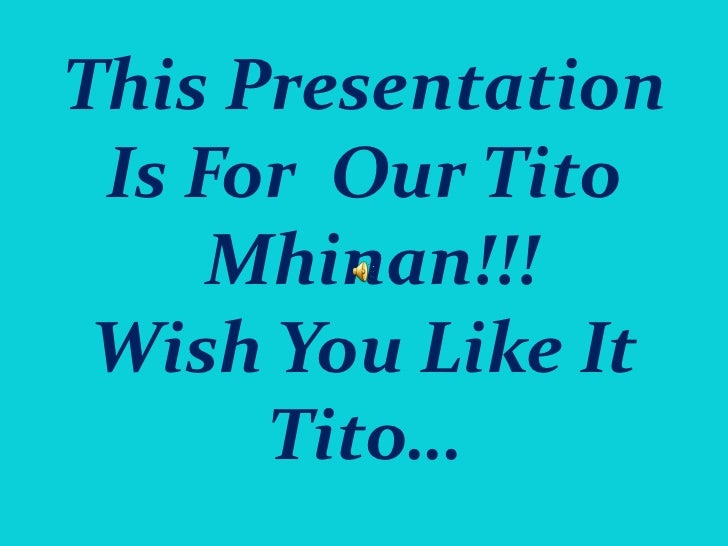 This Presentation Is For Our Tito     Mhinan!!! Wish You Like It      Tito…