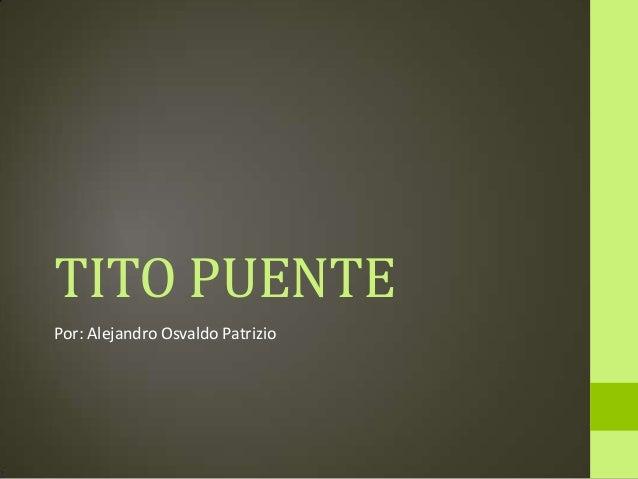 TITO PUENTE Por: Alejandro Osvaldo Patrizio