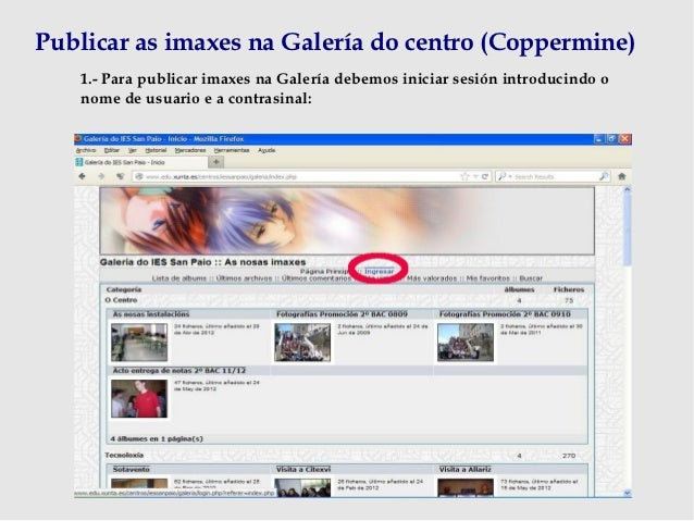 Publicar as imaxes na Galería do centro (Coppermine)   1.- Para publicar imaxes na Galería debemos iniciar sesión introduc...