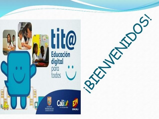 Tit@: Proyecto de Educación Digital para  todos, liderado por la Alcaldía de Santiago  de Cali, para mejorar las competenc...