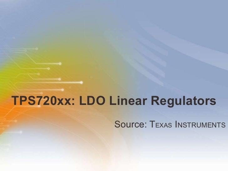 TPS720xx: LDO Linear Regulators <ul><li>Source: T EXAS  I NSTRUMENTS </li></ul>