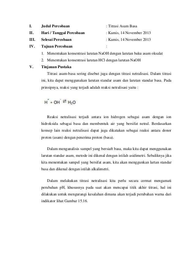 I.  Judul Percobaan  : Titrasi Asam Basa  II.  Hari / Tanggal Percobaan  : Kamis, 14 November 2013  III.  Selesai Percobaa...