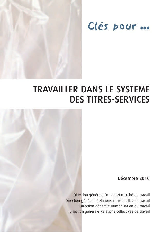 Clés pour ...  TRAVAILLER DANS LE SYSTEME DES TITRES-SERVICES  Décembre 2010  Direction générale Emploi et marché du trava...