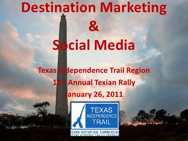 Destination Marketing & Social Media<br />Texas Independence Trail Region<br />11th Annual Texian Rally<br />January 26, 2...
