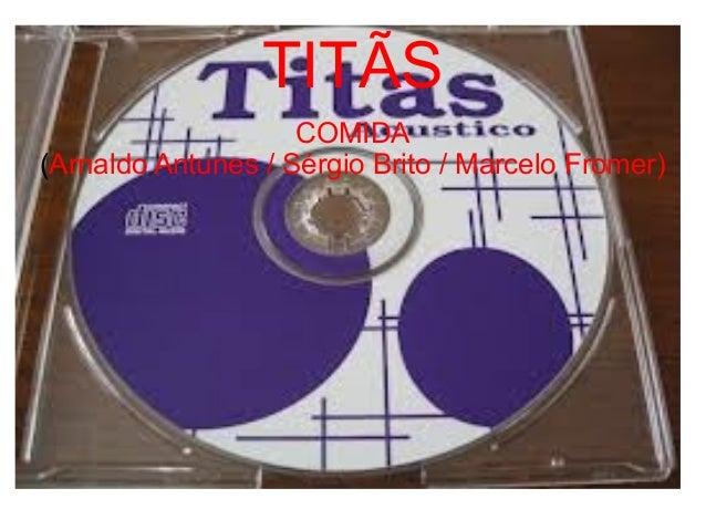 TITÃS COMIDA (Arnaldo Antunes / Sérgio Brito / Marcelo Fromer)