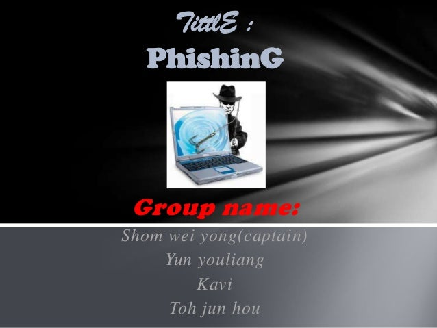 TittlE :  PhishinG Group name:Shom wei yong(captain)    Yun youliang        Kavi     Toh jun hou