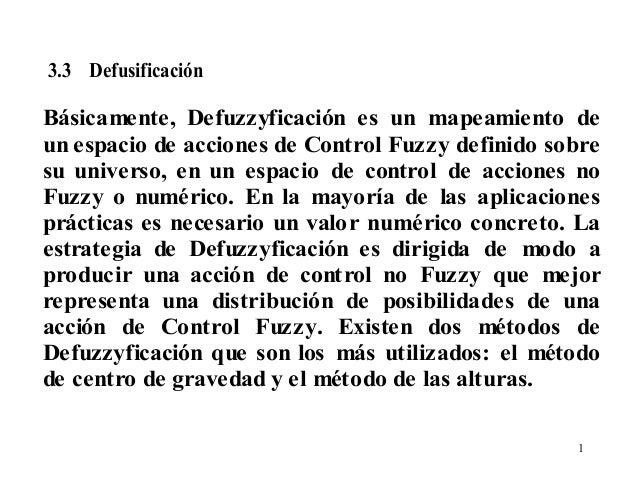 3.3 Defusificación  Básicamente, Defuzzyficación es un mapeamiento de un espacio de acciones de Control Fuzzy definido sob...