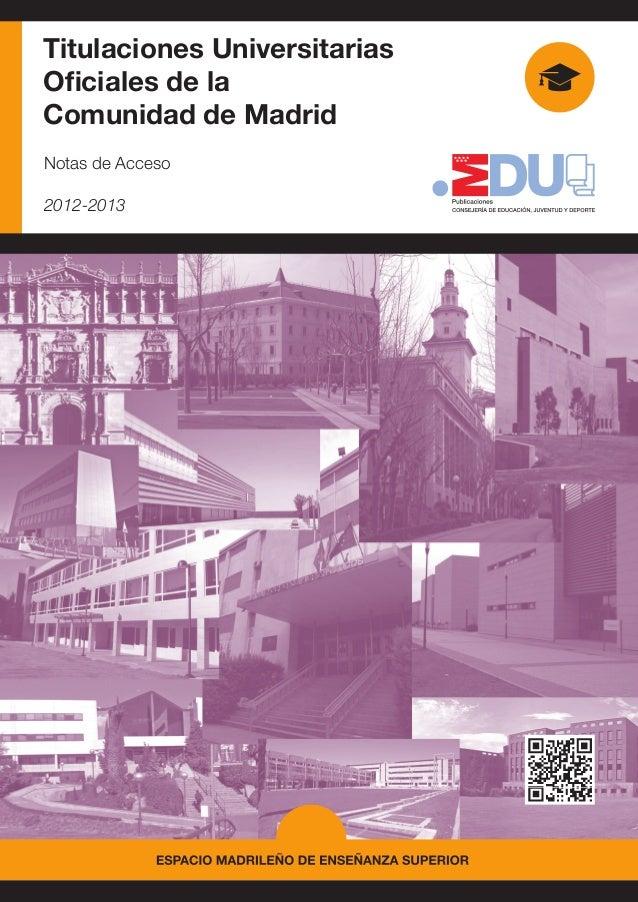 Titulaciones Universitarias         Oficiales de la         Comunidad de Madrid         Notas de Acceso         2012-2013No...