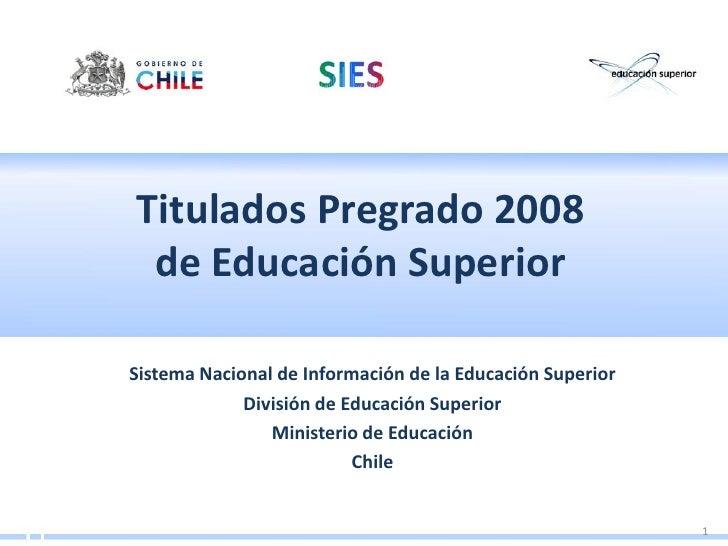 Titulados Pregrado 2008  de Educación Superior  Sistema Nacional de Información de la Educación Superior              Divi...