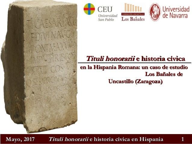 Mayo, 2017Mayo, 2017 Tituli honorariiTituli honorarii e historia cívica en Hispaniae historia cívica en Hispania 11 Tituli...