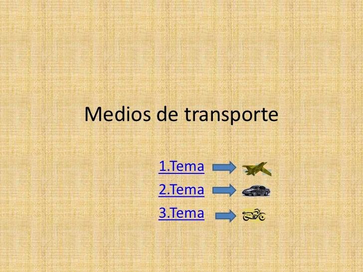 Medios de transporte       1.Tema       2.Tema       3.Tema