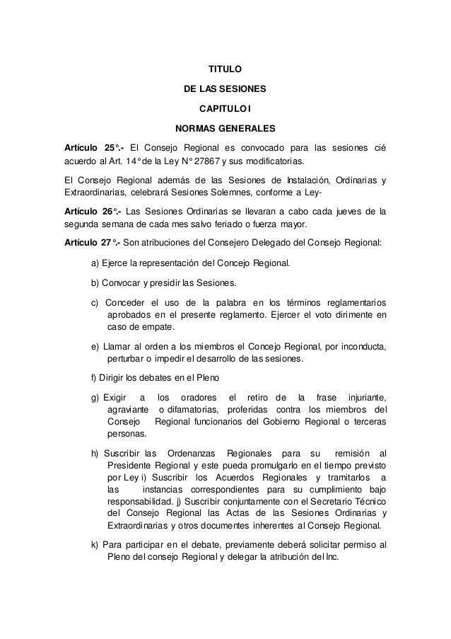 TITULO DE LAS SESIONES CAPITULO I NORMAS GENERALES Artículo 25°.- El Consejo Regional es convocado para las sesiones cié a...