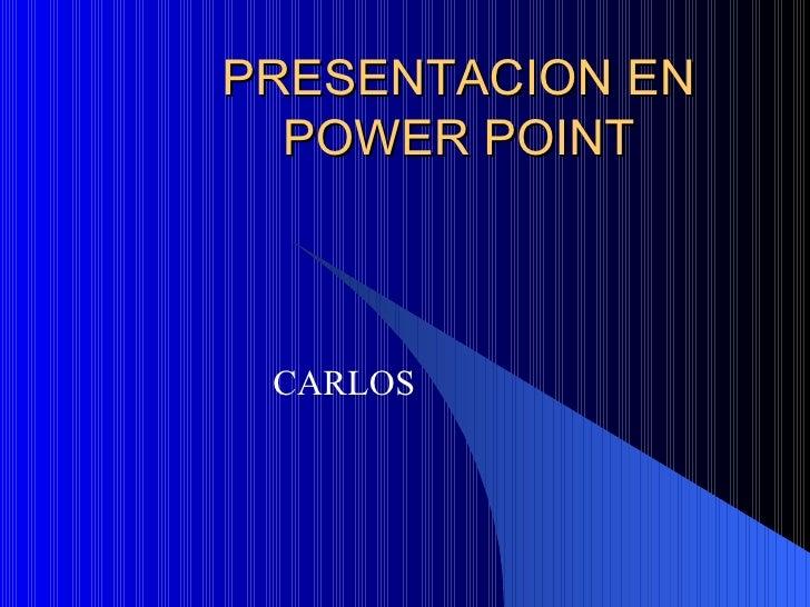 PRESENTACION EN POWER POINT CARLOS
