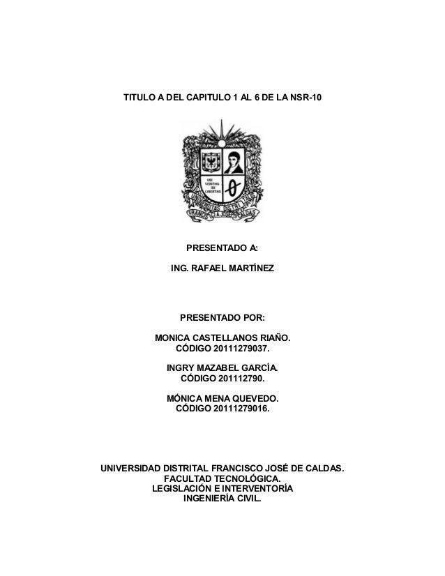 TITULO A DEL CAPITULO 1 AL 6 DE LA NSR-10                 PRESENTADO A:             ING. RAFAEL MARTÍNEZ               PRE...
